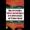 Una perspectiva teórica-metodológica de la intervención en trabajo social